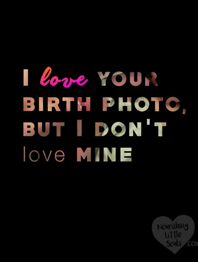 I love your birth photo, but I don't love mine