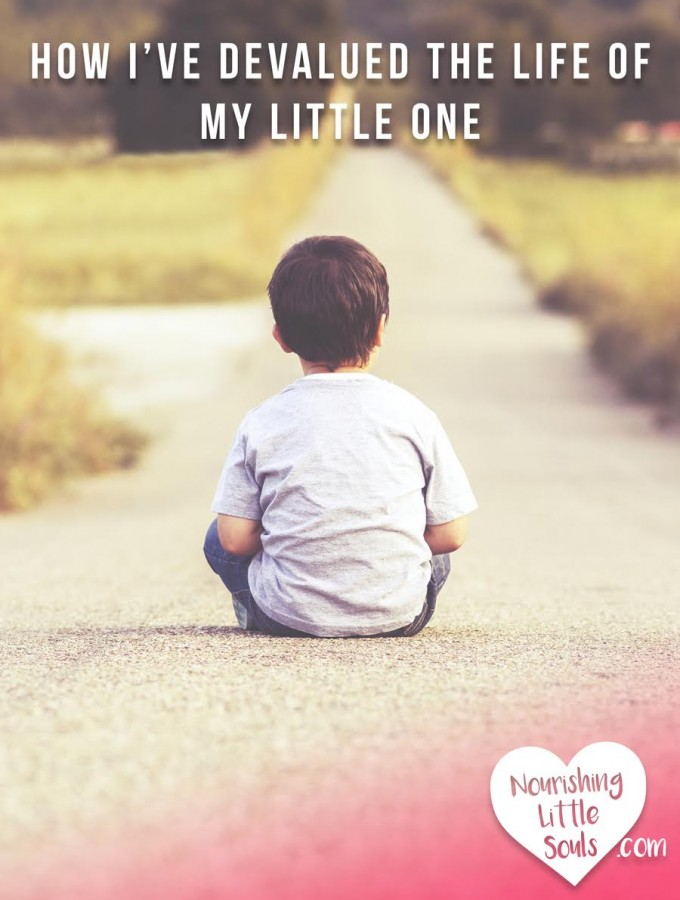 How I've Devalued the Life of my Little One