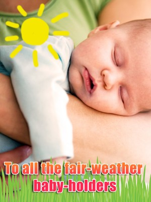 An open letter to all of the fair-weather baby-holders LOL