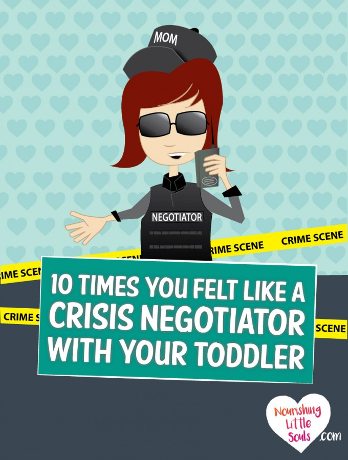 Ten times you felt like a Crisis Negotiator with your toddler