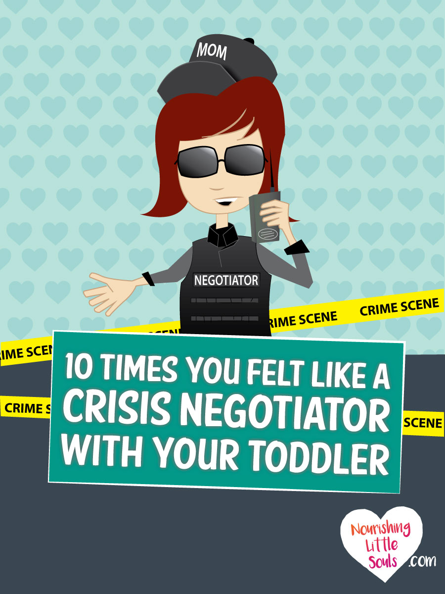 Hahaha! If you have a toddler this is a MUST READ. 10 times you felt EXACTLY like a crisis negotiator with your toddler