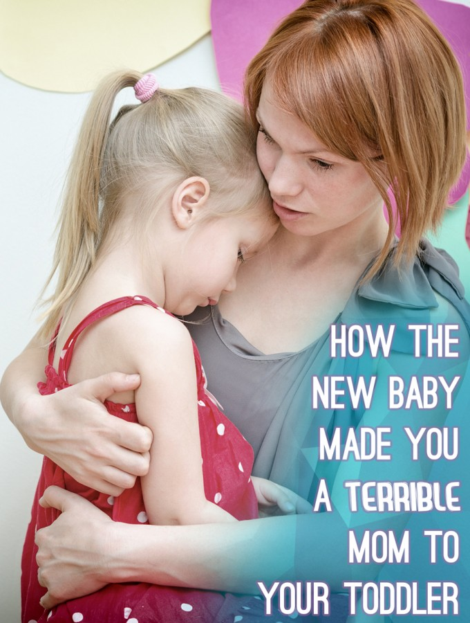 How the new baby made you a terrible mom to your toddler (why it happened and how to make it better)