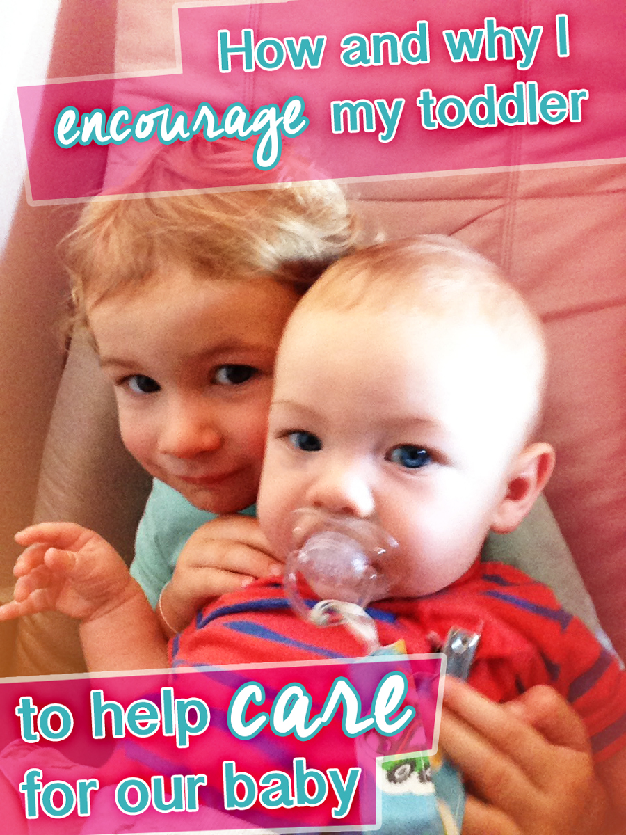 How and why I encourage my toddler to help with our baby