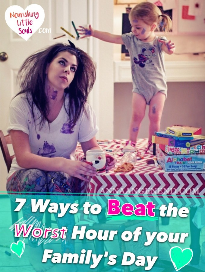 7 Ways to Beat the Worst Hour of your Family's Day