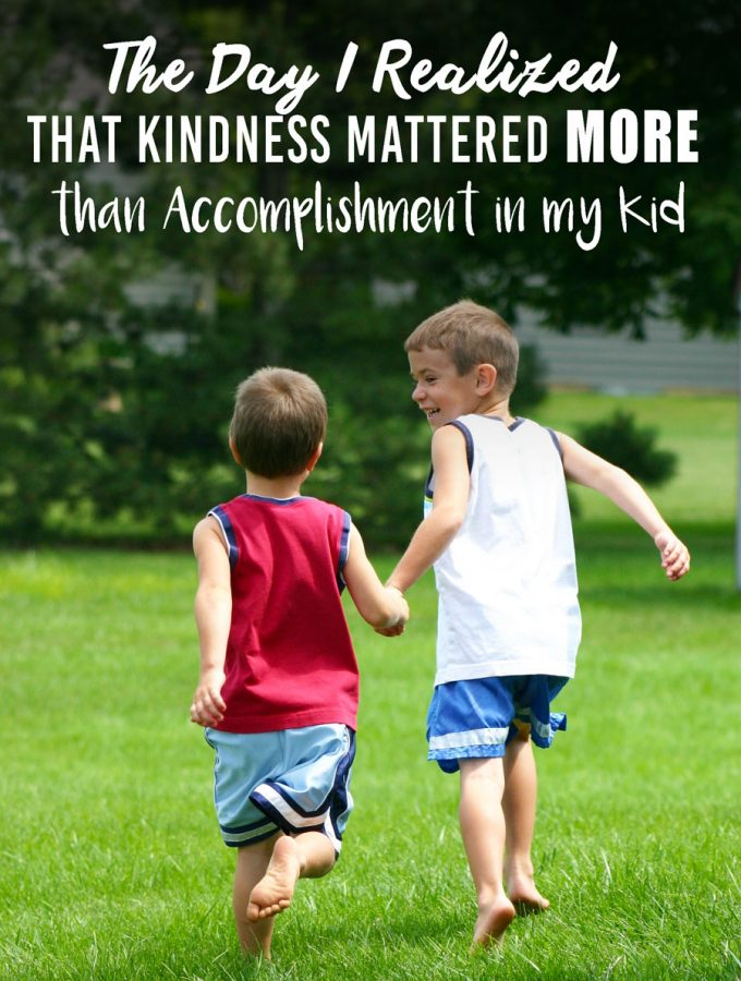 The Day I Realized that Kindness Mattered more than Accomplishment in my Kid