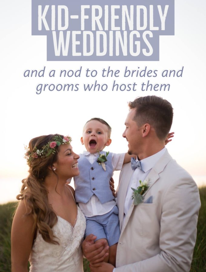 Kid-Friendly Weddings and a nod to the brides and grooms who host them