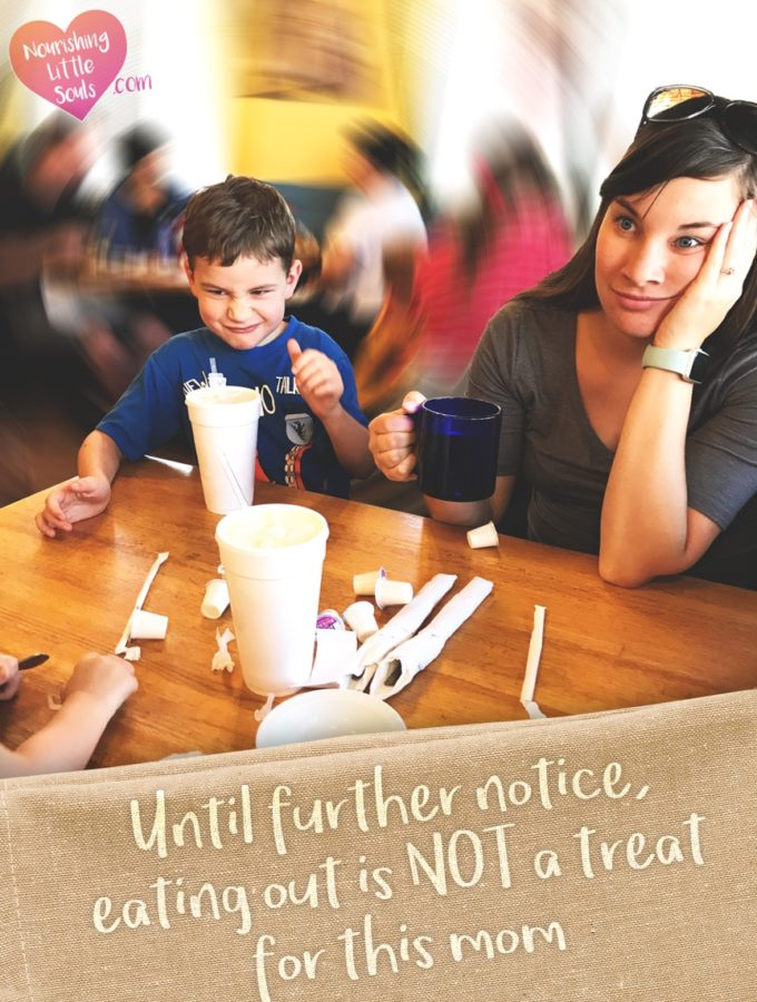 Until further notice, eating out is NOT a treat for this mom
